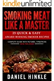 Smoking Meat Like a Master: 25 Quick & Easy Award Winning Smoker Recipes (DH Kitchen Book 55)