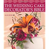 The Wedding Cake Decorator's Bible: A Resource of Mix-and-Match-Designs and Embellishmentsby Alan Dunn