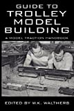 Guide to Trolley Model Building: A Model Traction Handbook