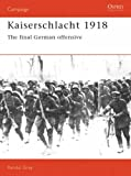img - for Kaiserschlacht, 1918: The Final German Offensive (Osprey Campaign) by Randal Gray (26-Sep-1991) Paperback book / textbook / text book