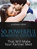 50 Powerful Romantic Gestures That Will Make Your Partner Melt