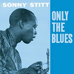 Stitt Sonny / Only the Blues