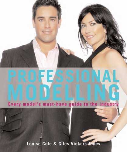Professional Modelling: Every Model's Must-Have Guide to the Industry