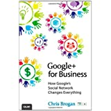 Google+ for Business: How Google's Social Network Changes Everything ~ Chris Brogan