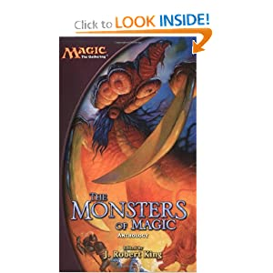The Monsters of Magic: A Magic: The Gathering Anthology (Magic Anthologies) by J. Robert King
