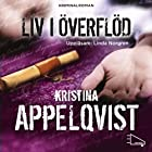 Liv i överflöd [Plenty of life] Audiobook by Kristina Appelqvist Narrated by Linda Norgren