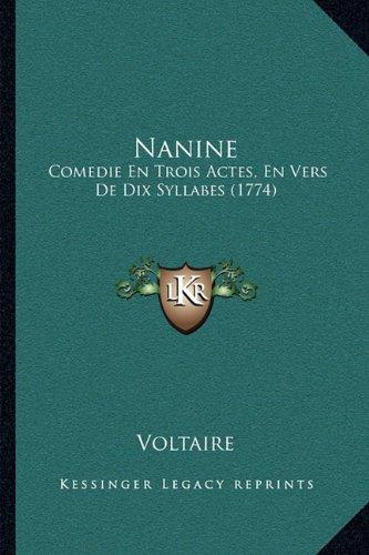 Nanine: Comedie En Trois Actes, En Vers de Dix Syllabes (1774)