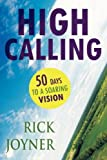 High Calling: 50 Days to a Soaring Vision (0768431506) by Rick Joyner
