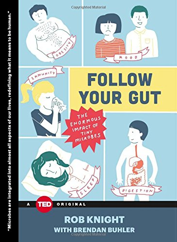 Follow Your Gut: The Enormous Impact of Tiny Microbes (TED Books)