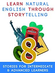 Learn Natural English Through Storytelling: 8 Stories for Intermediate & Advanced Learners (English Edition)