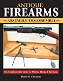 img - for Antique Firearms Assembly/Disassembly: The comprehensive guide to pistols, rifles & shotguns book / textbook / text book