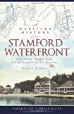 A Maritime History of the Stamford Waterfront:: Cove Island, Shippan Point and the Stamford Harbor Shoreline (American Chronicles)