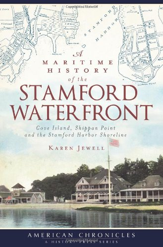 A Maritime History of the Stamford Waterfront (CT): Cove Island, Shippan Point and the Stamford Harbor Shoreline (American Chronicles (History Press))