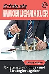 Erfolg als Immobilienmakler: Existenzgründungs- und Strategieratgeber