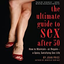 The Ultimate Guide to Sex After Fifty: How to Maintain - or Regain - a Spicy, Satisfying Sex Life (       UNABRIDGED) by Joan Price Narrated by Robin Kohn Glazer