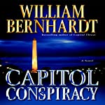 Capitol Conspiracy (       UNABRIDGED) by William Bernhardt Narrated by Stephen Hoye