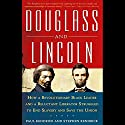 Douglass and Lincoln: How a Revolutionary Black Leader and a Reluctant Liberator Struggled to End Slavery and Save the Union Audiobook by Paul Kendrick, Stephen Kendrick Narrated by Lee Shepherd