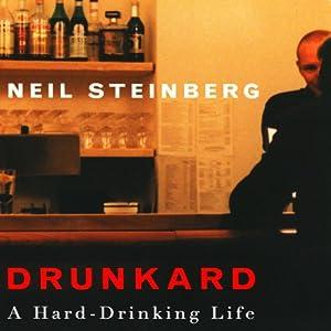 Drunkard: A Hard-Drinking Life | [Neil Steinberg]