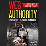 Web Authority, Get it, Keep It, Reap the Profits: Proven Secrets to Own Your Niche | James Stone
