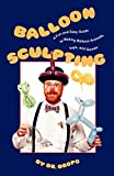 Dr. Dropo Balloon Sculpting: A Fun and Easy Guide to Making Balloon Animals, Toys and Games