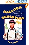 Balloon Sculpting: A Fun and Easy Gui...