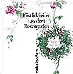 K�stlichkeiten aus dem Rosengarten: R...