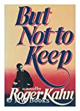 But not to keep: A novel (0060122447) by Kahn, Roger