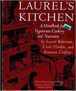 Laurel's Kitchen: A Handbook for Vegetarian Cookery and Nutrition, Laurel Robertson; Bronwen Godfrey; Carol Flinders