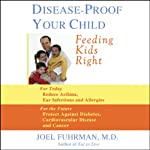 Disease-Proof Your Child: Feeding Kids Right | Joel Fuhrman
