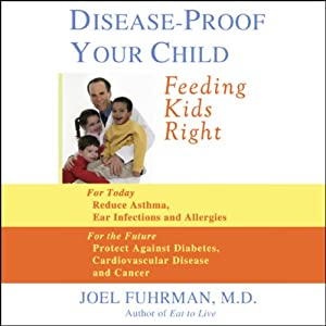 Disease-Proof Your Child: Feeding Kids Right | [Joel Fuhrman]