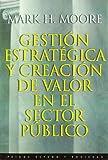 Gestion estrategica y creacion de valor en el sector publico/ Creating Public Value: Strategic Management in Government (Estado Y Sociedad / State and Society) (Spanish Edition) (8449305845) by Moore, Mark H.