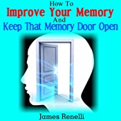 How to Improve Your Memory and Keep That Memory Door Open: From Memory Foods and Supplements to Memory Exercises and Apps | [James Renelli]