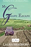 My Grape Escape: Running from the law to the vineyards of France...