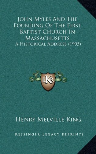 John Myles and the Founding of the First Baptist Church in Massachusetts: A Historical Address (1905)