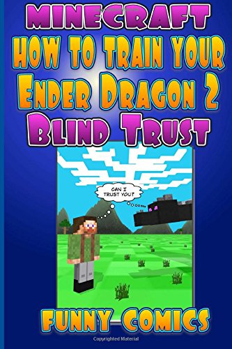 Minecraft - How To Train Your Ender Dragon 2: Blind Trust (Minecraft Books For Kids) (Volume 2)