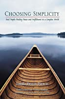 Choosing Simplicity: Real People Finding Peace and Fulfillment in a Complex World (English Edition)