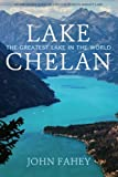 Lake Chelan: The Greatest Lake in the World