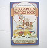 img - for The sugarless baking book: The natural way to prepare America's favorite breads, pies, cakes, puddings, and desserts by Mayo, Patricia published by distributed in the U.S. by Random House Paperback book / textbook / text book
