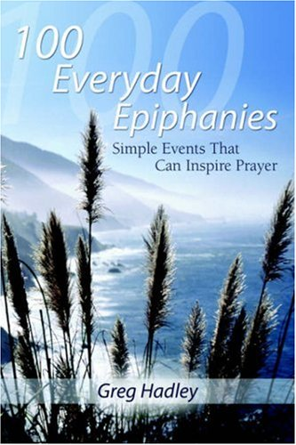 100 Everyday Epiphanies: simple events that can inspire prayer