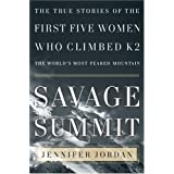 Savage Summit: The True Stories of the First Five Women Who Climbed K2, the World's Most Feared Mountainby Jennifer Jordan