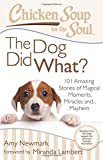 img - for Chicken Soup for the Soul: The Dog Did What?: 101 Amazing Stories of Magical Moments, Miracles and... Mayhem book / textbook / text book