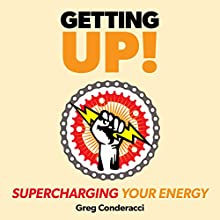 Getting Up!: Supercharging Your Energy Audiobook by Greg Conderacci Narrated by Greg Conderacci