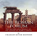 The Roman Forum: The History and Legacy of the Center of Rome's Empire (       UNABRIDGED) by  Charles River Editors Narrated by Steve Rausch