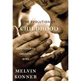 The Evolution of Childhood: Relationships, Emotion, Mindby Melvin Konner
