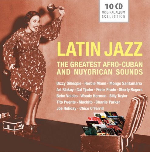 Latin Jazz: The Greatest Afro-Cuban and Nuyorican Sounds
