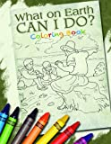 What on Earth Can I Do? Coloring Book (What We Believe)