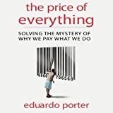 The Price of Everything: Solving the Mystery of Why We Pay What We Do (Your Coach in a Box) Eduardo Porter