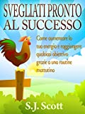 Svegliati Pronto Al Successo (Italian Edition)