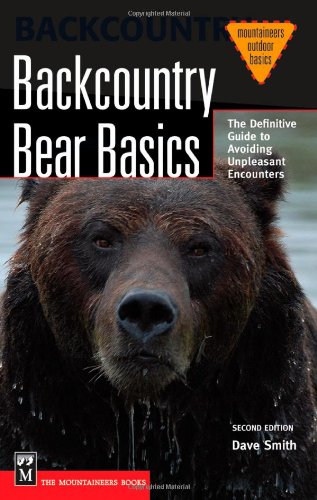 Backcountry Bear Basics: The Definitive Guide to Avoiding Unpleasant Encounters (Mountaineers Outdoor Basics)