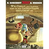 "Asterix: Wie Obelix als kleines Kind in den Zaubertrank geplumpst istvon ""Ren� Goscinny"""